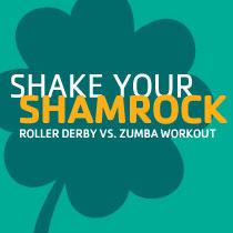 Shake Your Shamrock: Roller Derby vs. Zumba