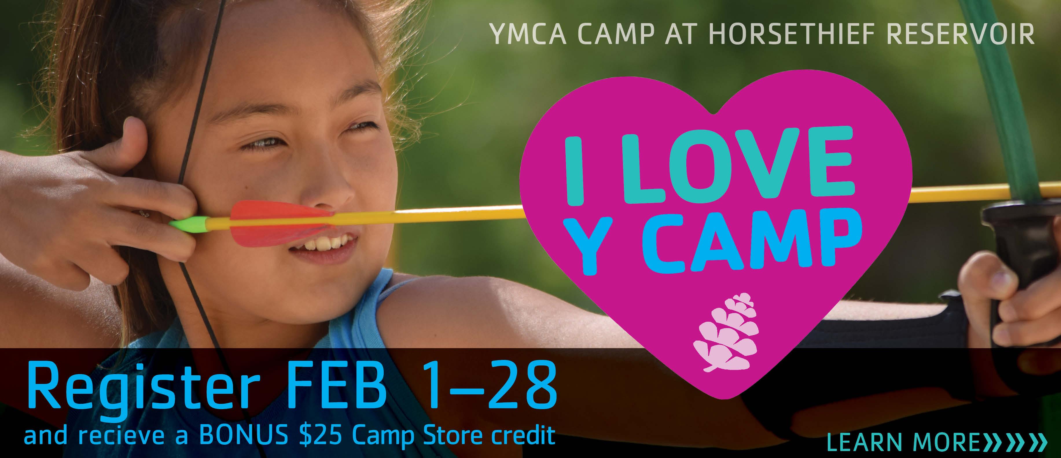 I Love Camp. Register Feb 1-28 and receive a bonus $25 Camp Store credit.