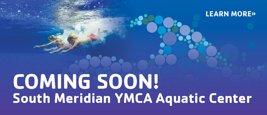 COMING SOON! South Meridian YMCA Aquatic Center