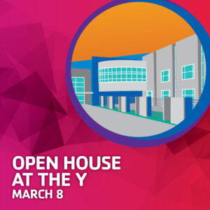 Open House at the Y March 8
